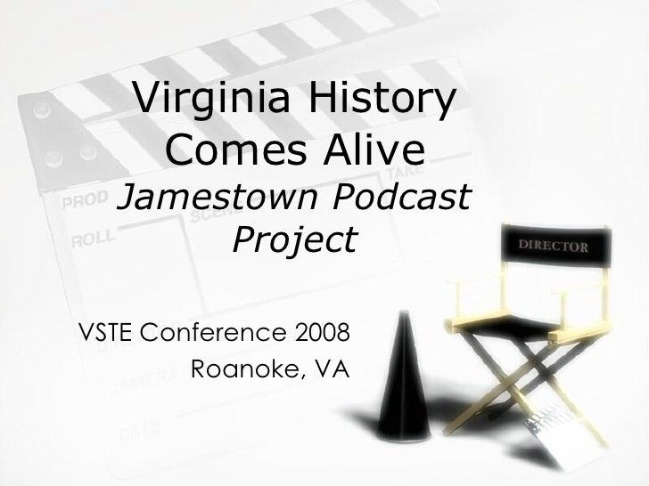 Virginia History Comes Alive Jamestown Podcast Project VSTE Conference 2008 Roanoke, VA