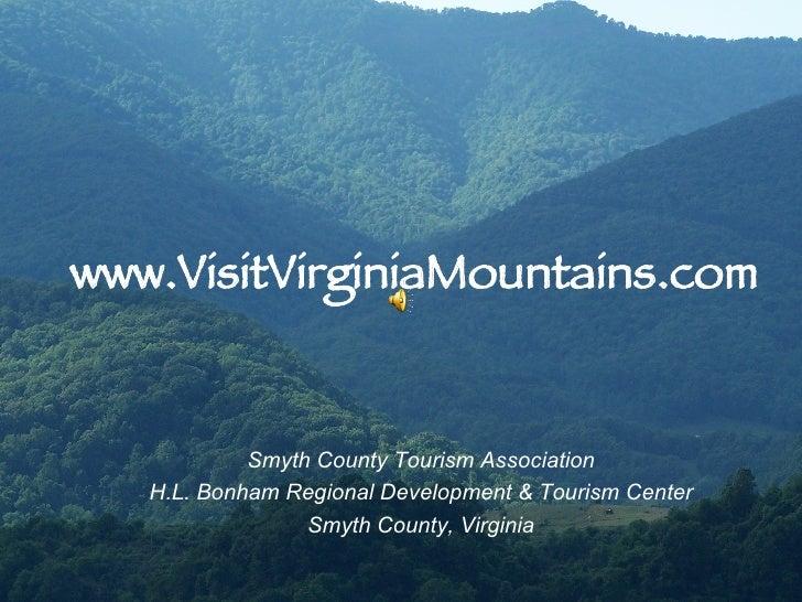 www.VisitVirginiaMountains.com Smyth County Tourism Association H.L. Bonham Regional Development & Tourism Center  Smyth C...