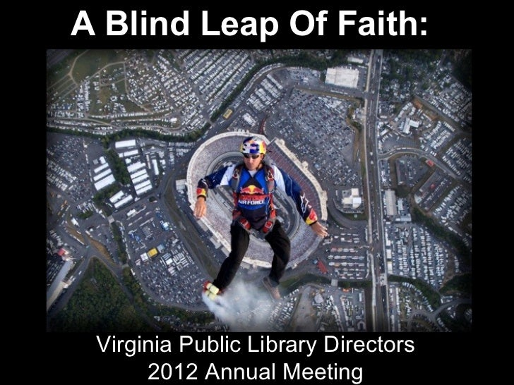 A Blind Leap Of Faith: Virginia Public Library Directors      2012 Annual Meeting