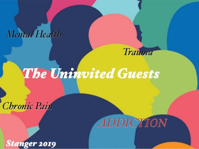 The Uninvited Guests Mental Health ADDICTION Chronic Pain Trauma Stanger 2019