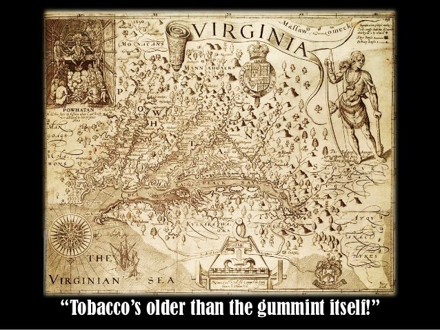 """Tobacco's older than the gummint itself!"""