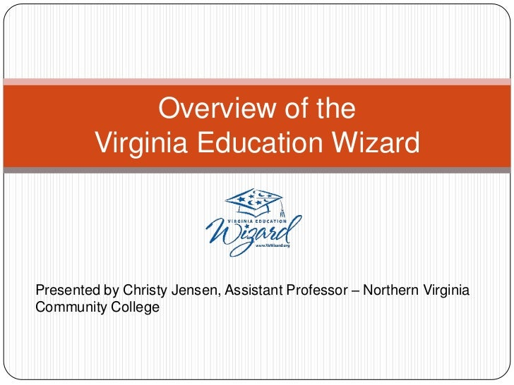 Overview of theVirginia Education Wizard<br />Presented by Christy Jensen, Assistant Professor – Northern Virginia Communi...