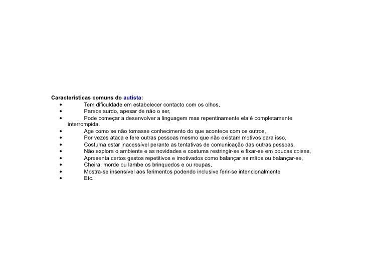 Características comuns do  autista : · Tem dificuldade em estabelecer contacto com os olhos,  · Parece surdo, apesar de nã...