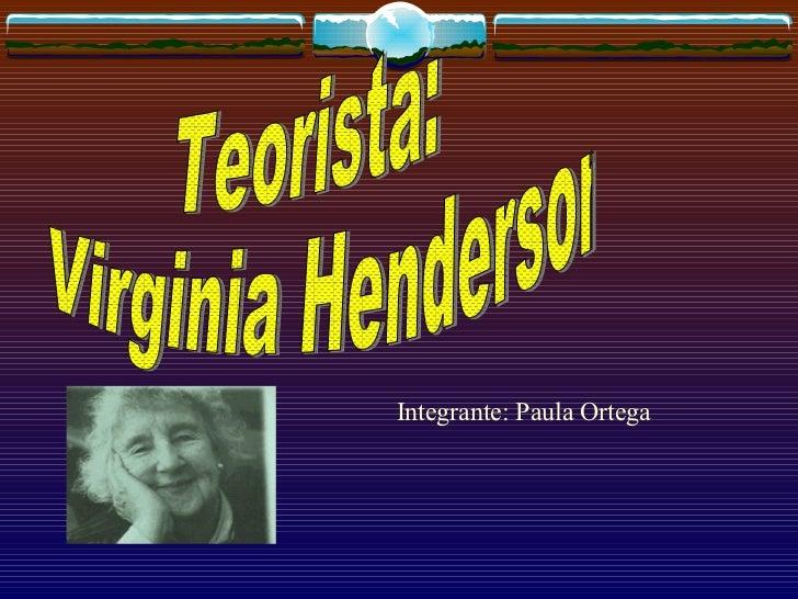 Teorista:  Virginia Henderson Integrante: Paula Ortega