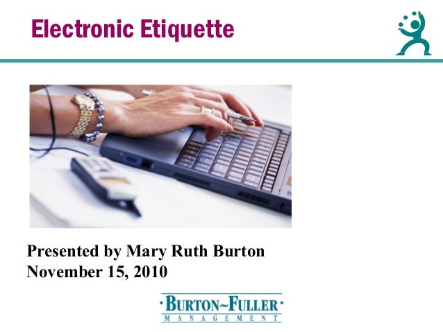 Electronic Etiquette Presented by Mary Ruth Burton November 15, 2010