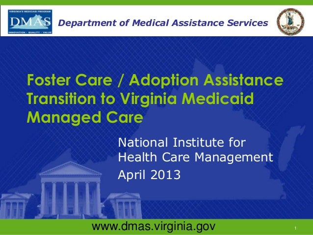 www.dmas.virginia.gov 1Department of Medical Assistance ServicesFoster Care / Adoption AssistanceTransition to Virginia Me...
