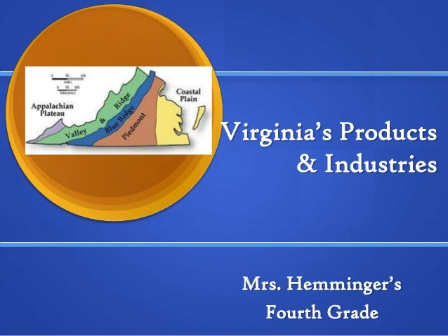 Virginia's Products & Industries Mrs. Hemminger's Fourth Grade
