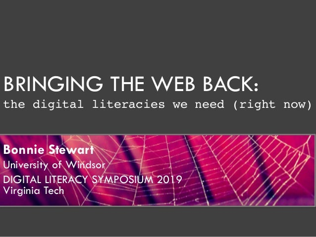 BRINGING THE WEB BACK: the digital literacies we need (right now) Bonnie Stewart University of Windsor DIGITAL LITERACY SY...