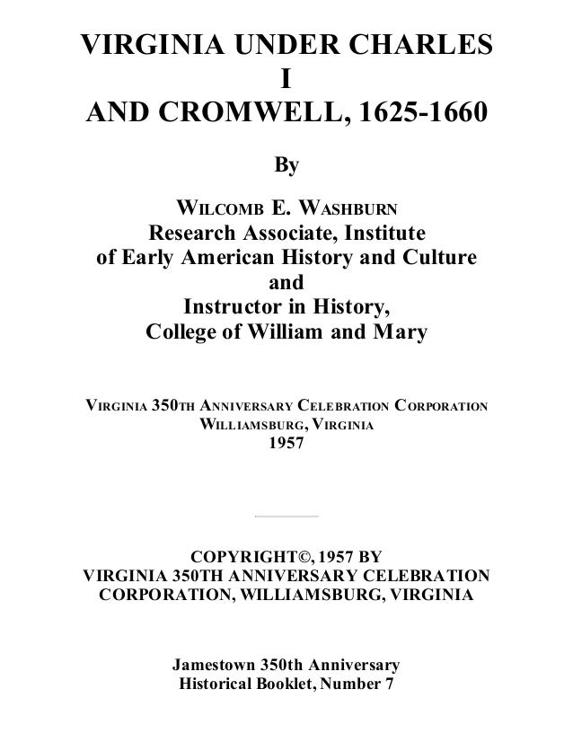 VIRGINIA UNDER CHARLES I AND CROMWELL, 1625-1660 By WILCOMB E. WASHBURN Research Associate, Institute of Early American Hi...