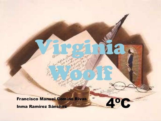 Virginia        Woolf                                4ºCFrancisco Manuel Comino RivasInma Ramírez Sánchez