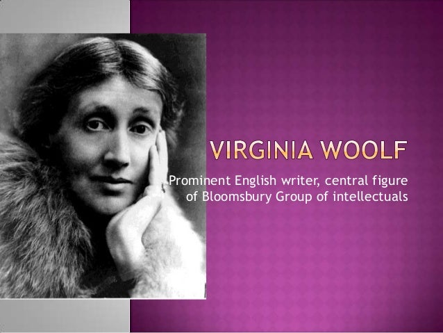 Prominent English writer, central figure of Bloomsbury Group of intellectuals