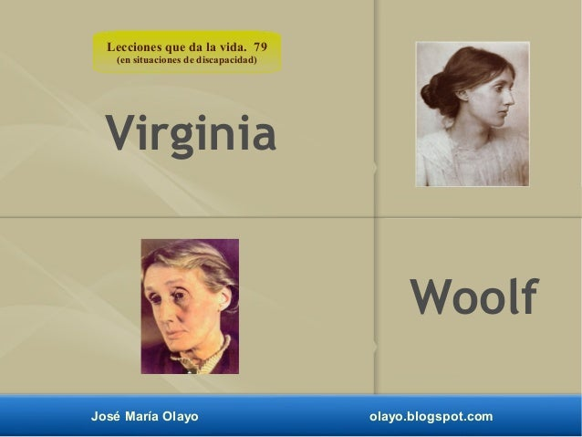 Lecciones que da la vida. 79  (en situaciones de discapacidad)  Virginia  Woolf  José María Olayo olayo.blogspot.com