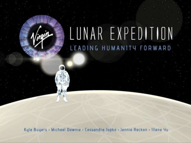 Executive Summary• Virgin Lunar IS Leading Humanity ForwardWhat Virgin is doingWhy they're doing itWho it's forDetails