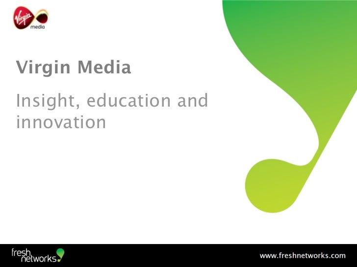 Virgin MediaInsight, education andinnovation