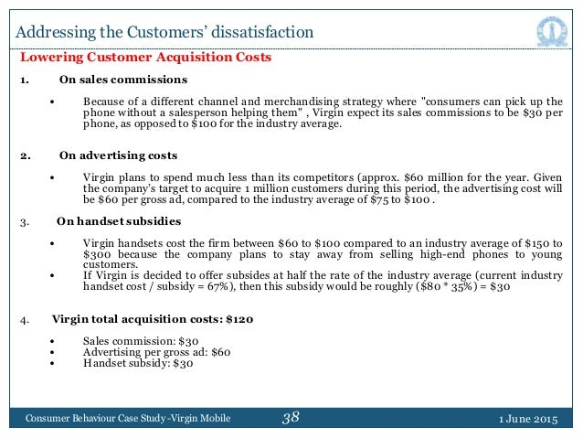 38 1 June 2015Consumer Behaviour Case Study -Virgin Mobile Lowering Customer Acquisition Costs 1. On sales commissions • B...