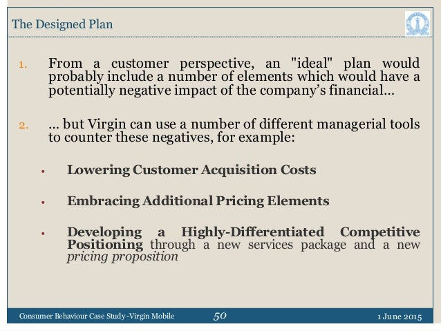 """50 The Designed Plan 1 June 2015Consumer Behaviour Case Study -Virgin Mobile 1. From a customer perspective, an """"ideal"""" pl..."""
