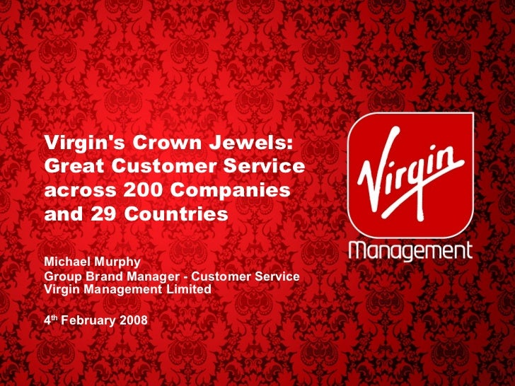 Virgin's Crown Jewels: Great Customer Service across 200 Companies  and 29 Countries  Michael Murphy Group Brand Manager -...