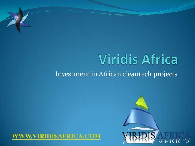 Investment in African cleantech projectsWWW.VIRIDISAFRICA.COM