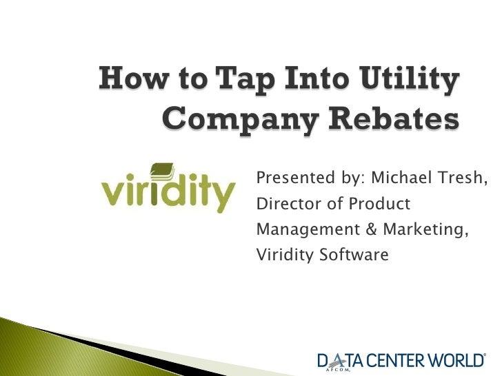 <ul><li>Presented by: Michael Tresh, Director of Product Management & Marketing, Viridity Software </li></ul>