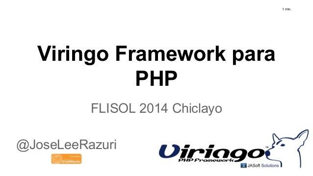 Viringo Framework para PHP FLISOL 2014 Chiclayo @JoseLeeRazuri 1 min.