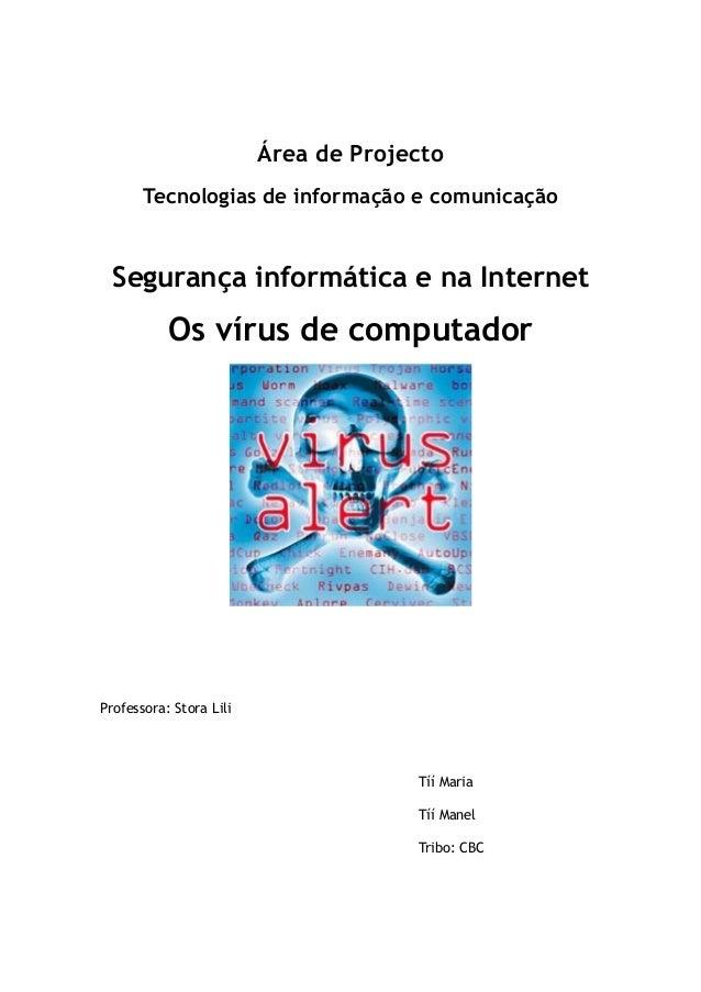 Área de Projecto Tecnologias de informação e comunicação Segurança informática e na Internet Os vírus de computador Profes...