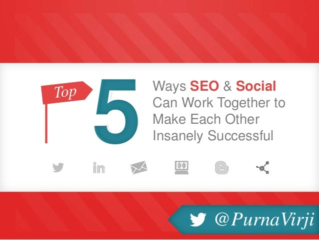 Ways SEO & Social Can Work Together to Make Each Other Insanely Successful5 @PurnaVirji