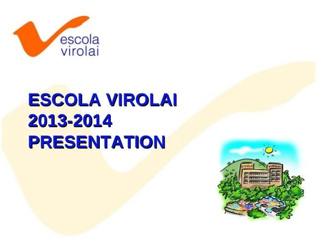 ESCOLA VIROLAI 2013-2014 PRESENTATION