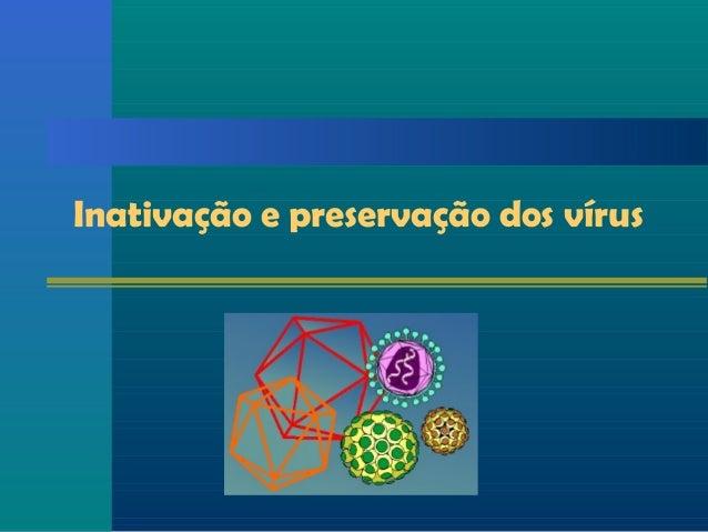 Inativação e preservação dos vírus