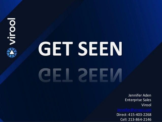 GET  SEEN   Jennifer  Aden   Enterprise  Sales   Virool   Jennifer@virool.com   Direct:  415-‐403-‐226...