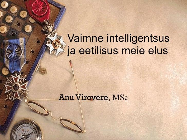 Vaimne intelligentsus ja eetilisus meie elus Anu Virovere , MSc