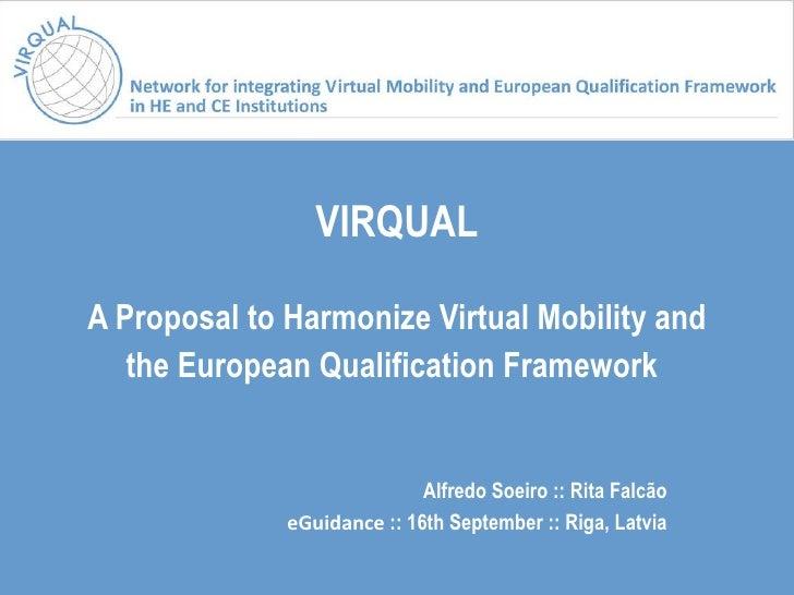 VIRQUAL A Proposal to Harmonize Virtual Mobility and the European Qualification Framework   Alfredo Soeiro :: Rita Falcão ...