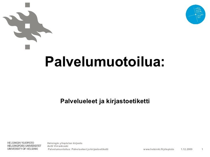 Palvelumuotoilua:          Palvelueleet ja kirjastoetikettiHelsingin yliopiston kirjastoAntti VirrankoskiPalvelumuotoilua:...
