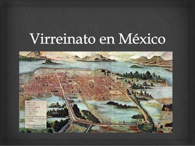   Victoria de los españoles en 1521, después nace el Virreinato o Colonia 1535-1820.  Forma de gobierno, cambios en el ...