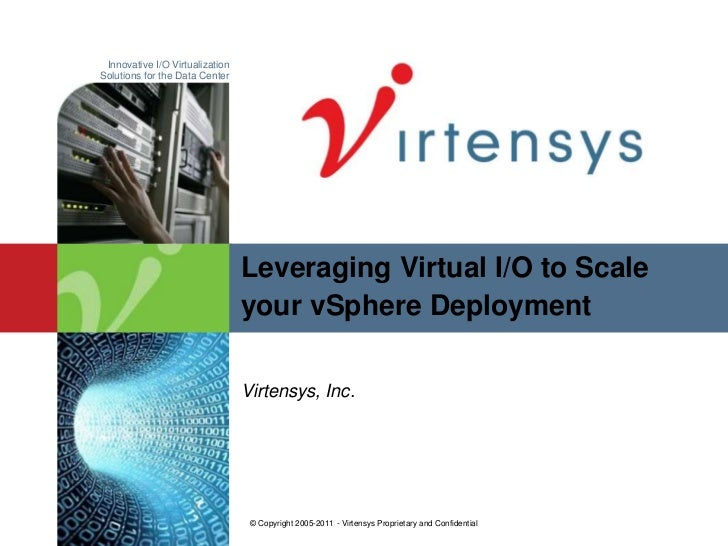 Virtensys, Inc.<br />© Copyright 2005-2011 - Virtensys Proprietary and Confidential <br />Leveraging Virtual I/O to Scale ...