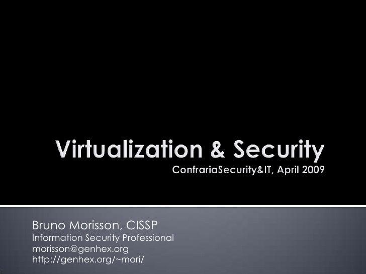 Virtualization & SecurityConfrariaSecurity&IT, April 2009<br />Bruno Morisson, CISSP<br />Information Security Professiona...