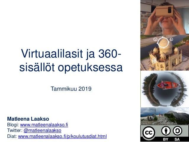 Virtuaalilasit ja 360- sisällöt opetuksessa Tammikuu 2019 Matleena Laakso Blogi: www.matleenalaakso.fi Twitter: @matleenal...