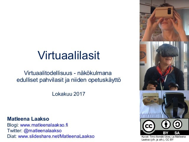 Virtuaalilasit Virtuaalitodellisuus - näkökulmana edulliset pahvilasit ja niiden opetuskäyttö Lokakuu 2017 Matleena Laakso...