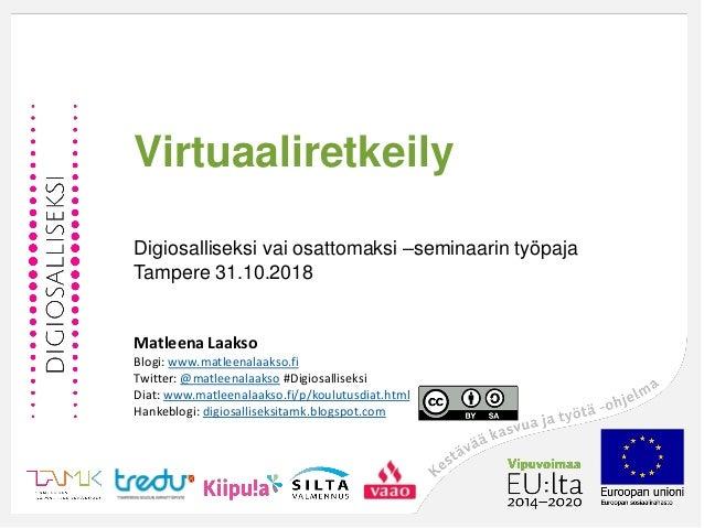 Virtuaaliretkeily Digiosalliseksi vai osattomaksi –seminaarin työpaja Tampere 31.10.2018 Matleena Laakso Blogi: www.matlee...