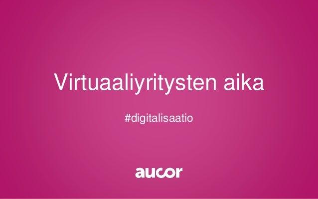 Virtuaaliyritysten aika #digitalisaatio