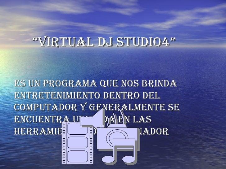 """"""" VIRTUAL DJ STUDIO4"""" Es un programa que nos brinda entretenimiento dentro del computador y generalmente se encuentra ubic..."""