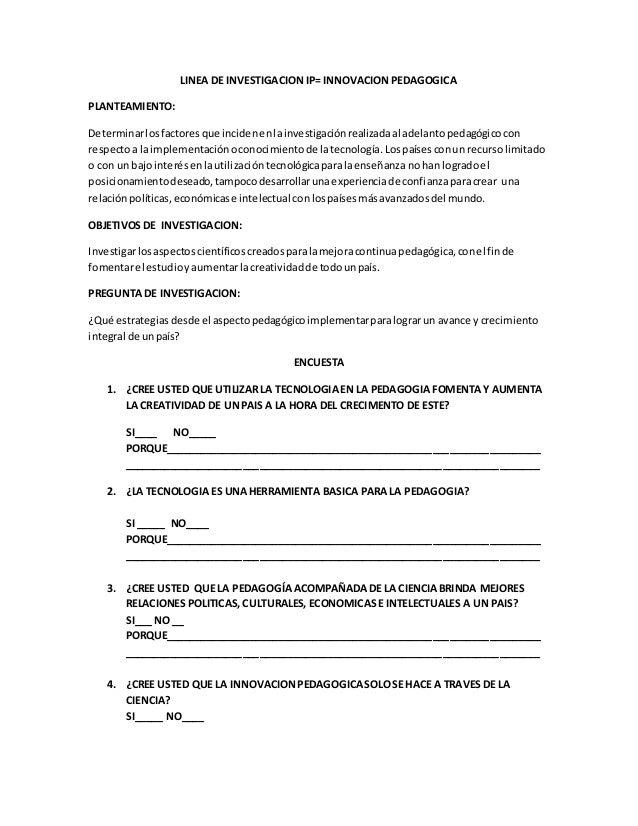 LINEA DE INVESTIGACION IP= INNOVACION PEDAGOGICA PLANTEAMIENTO: Determinarlosfactoresque incidenenlainvestigaciónrealizada...