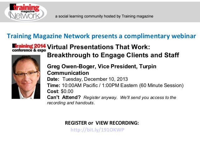Training Magazine Network presents a complimentary webinar Virtual Presentations That Work: Breakthrough to Engage Clients...