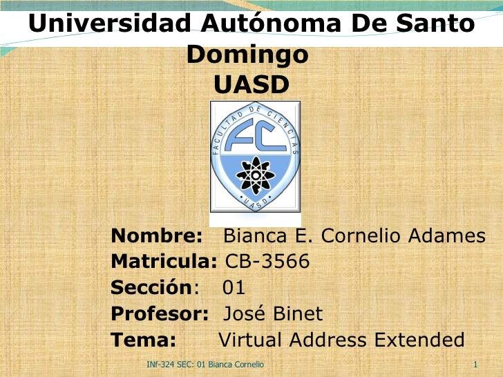 INf-324 SEC: 01 Bianca Cornelio  Universidad Autónoma De Santo Domingo  UASD Nombre:  Bianca E. Cornelio Adames Matricula:...