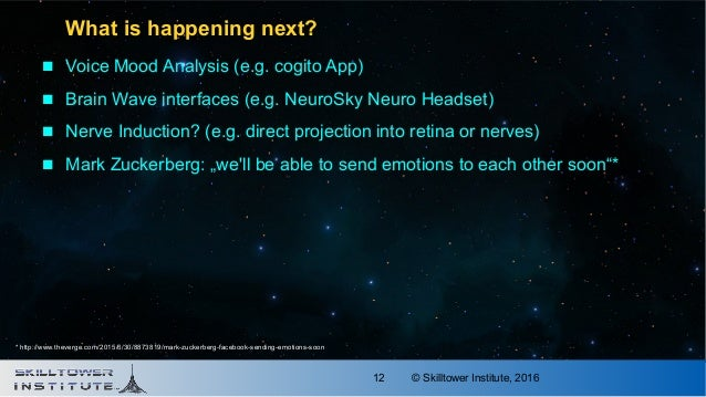 © Skilltower Institute, 201612 What is happening next?  Voice Mood Analysis (e.g. cogito App)  Brain Wave interfaces (e....