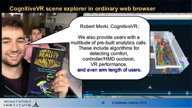 © Skilltower Institute, 201626 CognitiveVR scene explorer in ordinary web browser Robert Merki, CognitiveVR:Robert Merki, ...