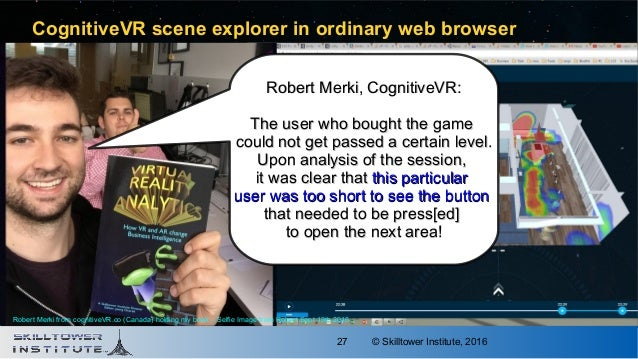 © Skilltower Institute, 201627 CognitiveVR scene explorer in ordinary web browser Robert Merki, CognitiveVR:Robert Merki, ...