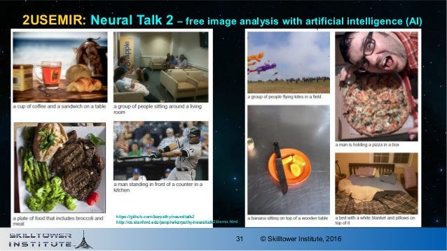 © Skilltower Institute, 201631 2USEMIR: Neural Talk 2 – free image analysis with artificial intelligence (AI) https://gith...