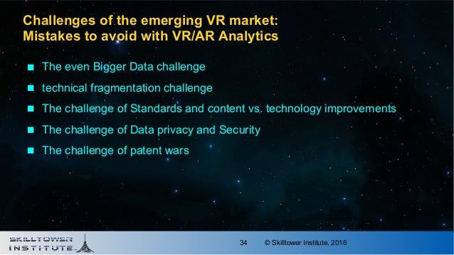 © Skilltower Institute, 201634 Challenges of the emerging VR market: Mistakes to avoid with VR/AR Analytics  The even Big...