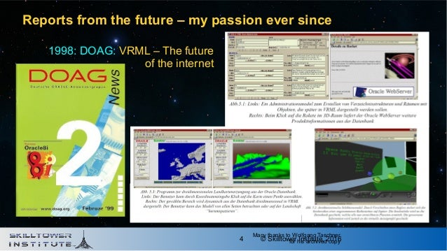© Skilltower Institute, 20164 Reports from the future – my passion ever since 1998: DOAG: VRML – The future of the interne...