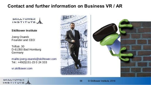 © Skilltower Institute, 201658 Contact and further information on Business VR / AR Skilltower Institute Joerg Osarek Found...